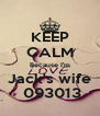 KEEP CALM Because I'm  Jack's wife   093013 - Personalised Poster A4 size