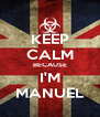 KEEP CALM BECAUSE I'M MANUEL - Personalised Poster A4 size