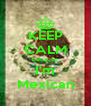 KEEP CALM because I'm Mexican - Personalised Poster A4 size