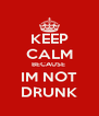 KEEP CALM BECAUSE  IM NOT DRUNK - Personalised Poster A4 size