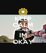 KEEP CALM BECAUSE IM OKAY - Personalised Poster A4 size