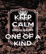 KEEP CALM BECAUSE I'M ONE OF A KIND - Personalised Poster A4 size