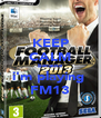 KEEP CALM because i'm playing  FM13 - Personalised Poster A4 size