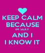 KEEP CALM BECAUSE IM SEXY AND I I KNOW IT - Personalised Poster A4 size