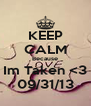 KEEP CALM Because Im Taken <3 09/31/13 - Personalised Poster A4 size