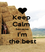 Keep  Calm  because I'm the best - Personalised Poster A4 size