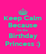 Keep Calm Because I'm the  Birthday Princess :) - Personalised Poster A4 size