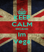 KEEP CALM Because Im Vega - Personalised Poster A4 size