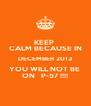 KEEP  CALM BECAUSE IN DECEMBER 2013 YOU WILL NOT BE  ON   P-57 !!!! - Personalised Poster A4 size