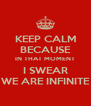 KEEP CALM BECAUSE IN THAT MOMENT I SWEAR WE ARE INFINITE - Personalised Poster A4 size
