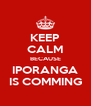 KEEP CALM BECAUSE IPORANGA IS COMMING - Personalised Poster A4 size