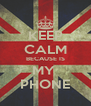 KEEP CALM BECAUSE IS MY  PHONE - Personalised Poster A4 size