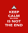 KEEP CALM BECAUSE IS NOT THE END - Personalised Poster A4 size