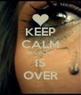 KEEP CALM BECAUSE IS OVER - Personalised Poster A4 size