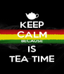 KEEP CALM BECAUSE IS TEA TIME - Personalised Poster A4 size