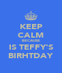 KEEP CALM BECAUSE IS TEFFY'S BIRHTDAY - Personalised Poster A4 size