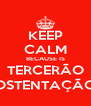 KEEP CALM BECAUSE IS TERCERÃO OSTENTAÇÃO - Personalised Poster A4 size