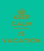 KEEP CALM BECAUSE IS VACATION - Personalised Poster A4 size