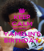 KEEP CALM BECAUSE IS YAMELIN'S BIRTHDAY - Personalised Poster A4 size