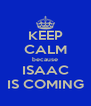 KEEP CALM because ISAAC IS COMING - Personalised Poster A4 size