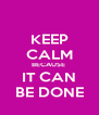 KEEP CALM BECAUSE  IT CAN BE DONE - Personalised Poster A4 size