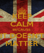 KEEP CALM BECAUSE IT DOESN'T MATTER - Personalised Poster A4 size