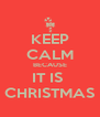 KEEP CALM BECAUSE IT IS  CHRISTMAS - Personalised Poster A4 size