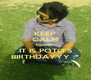KEEP CALM because IT IS POTO'S BIRTHDAYYY :* - Personalised Poster A4 size