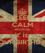 KEEP CALM BECAUSE it' is  YOUR BIRTHDAY - Personalised Poster A4 size