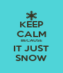 KEEP CALM BECAUSE IT JUST SNOW - Personalised Poster A4 size