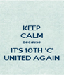 KEEP CALM Because IT'S 10TH 'C' UNITED AGAIN - Personalised Poster A4 size