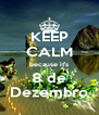 KEEP CALM because it's 8 de Dezembro - Personalised Poster A4 size