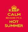 KEEP CALM BECAUSE IT'S A HOT SUMMER - Personalised Poster A4 size