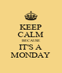 KEEP CALM BECAUSE IT'S A MONDAY - Personalised Poster A4 size