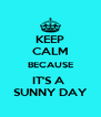 KEEP CALM BECAUSE IT'S A  SUNNY DAY - Personalised Poster A4 size