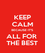 KEEP CALM BECAUSE IT'S ALL FOR  THE BEST - Personalised Poster A4 size