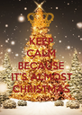 KEEP CALM BECAUSE IT'S ALMOST CHRISTMAS - Personalised Poster A4 size