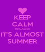 KEEP CALM BECAUSE IT'S ALMOST SUMMER - Personalised Poster A4 size