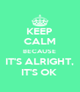 KEEP CALM BECAUSE IT'S ALRIGHT, IT'S OK  - Personalised Poster A4 size