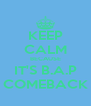 KEEP CALM BECAUSE IT'S B.A.P COMEBACK - Personalised Poster A4 size