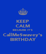 KEEP CALM BECAUSE IT'S CallMeSwavey's BIRTHDAY - Personalised Poster A4 size