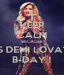 KEEP CALM BECAUSE IT'S DEMI LOVATO B-DAY ! - Personalised Poster A4 size
