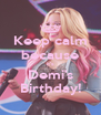 Keep calm because it's Demi's Birthday! - Personalised Poster A4 size