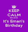KEEP CALM Because It's Eman's Birthday - Personalised Poster A4 size