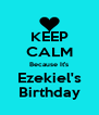 KEEP CALM Because It's Ezekiel's Birthday - Personalised Poster A4 size