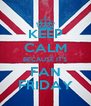 KEEP CALM BECAUSE IT'S FAN FRIDAY - Personalised Poster A4 size