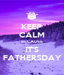 KEEP CALM BECAUSE IT'S FATHERSDAY - Personalised Poster A4 size