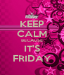KEEP CALM BECAUSE IT'S FRIDAY - Personalised Poster A4 size