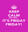 KEEP CALM BECAUSE... IT'S FRIDAY FRIDAY! - Personalised Poster A4 size