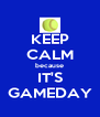 KEEP CALM because IT'S GAMEDAY - Personalised Poster A4 size
